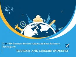 COVID Business Survive Adapt And Post Recovery Strategy For Tourism And Leisure Industry Complete Deck