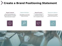 Create A Brand Positioning Statement Reasons To Believe Ppt Powerpoint Presentation File