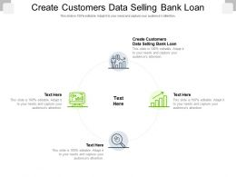 Create Customers Data Selling Bank Loan Ppt Powerpoint Presentation Pictures Visual Aids Cpb