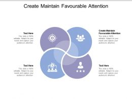 Create Maintain Favourable Attention Ppt Powerpoint Presentation Layouts Icon Cpb