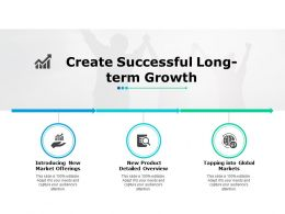 Create Successful Long Term Growth Ppt Powerpoint Presentation Gallery Background Images