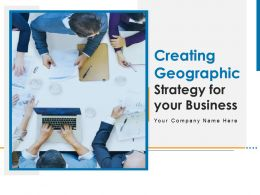 Creating Geographic Strategy For Your Business Powerpoint Presentation Slides