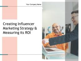 Creating Influencer Marketing Strategy And Measuring Its ROI Complete Deck