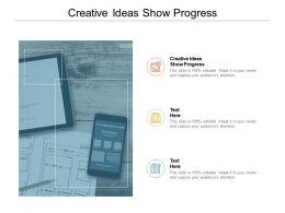 Creative Ideas Show Progress Ppt Powerpoint Presentation Styles Slides Cpb