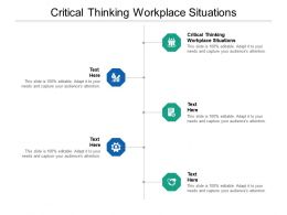 Critical Thinking Workplace Situations Ppt Powerpoint Presentation Infographics Clipart Images Cpb