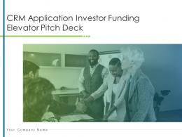 CRM Application Investor Funding Elevator Pitch Deck Ppt Template