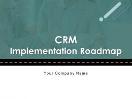 CRM Implementation Roadmap Process Timeline Planning Deployment Strategic