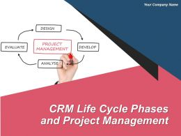 Crm Life Cycle Phases And Project Management Powerpoint Presentation Slides