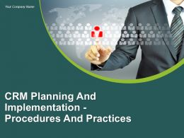 Crm Planning And Implementation Procedures And Practices Powerpoint Presentation Slides