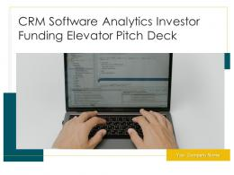 CRM Software Analytics Investor Funding Elevator Pitch Deck Ppt Template