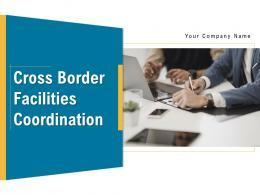 Cross Border Facilities Coordination Powerpoint Presentation Slides