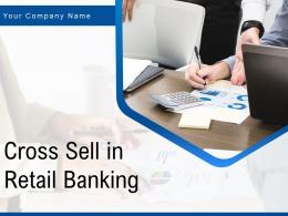 Cross Sell In Retail Banking Powerpoint Presentation Slides