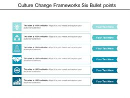 Culture Change Frameworks Six Bullet Points
