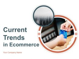 Current Trends In Ecommerce Powerpoint Presentation Slides