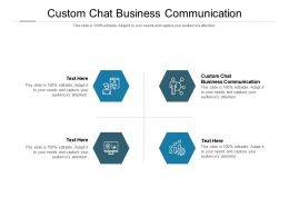 Custom Chat Business Communication Ppt Powerpoint Presentation Infographics Influencers Cpb