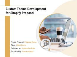 Custom Theme Development For Shopify Proposal Powerpoint Presentation Slides