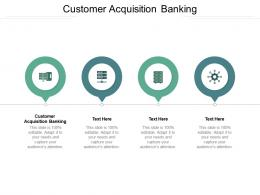 Customer Acquisition Banking Ppt Powerpoint Presentation Outline Deck Cpb