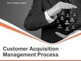 Customer Acquisition Management Process Powerpoint Presentation Slides Go To Market