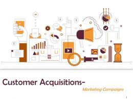 Customer Acquisitions Marketing Campaigns Powerpoint Presentation Slides