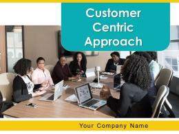 Customer Centric Approach Powerpoint Presentation Slides