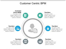 Customer Centric Bpm Ppt Powerpoint Presentation Icon Styles Cpb