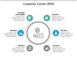 Customer Centric Bpm Ppt Powerpoint Presentation Icon Styles Cpb