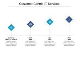 Customer Centric IT Services Ppt Powerpoint Presentation Inspiration Shapes Cpb