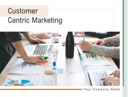 Customer Centric Marketing Powerpoint Presentation Slides
