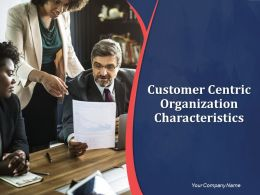 Customer Centric Organization Characteristics Powerpoint Presentation Slides