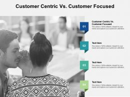 Customer Centric Vs Customer Focused Ppt Powerpoint Presentation Slides Graphics Design Cpb