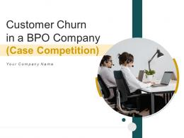 Customer Churn In A BPO Company Case Competition Powerpoint Presentation Slides