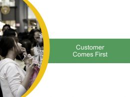 Customer Comes First Ppt Powerpoint Presentation Visual Aids Background Images