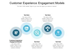 Customer Experience Engagement Models Ppt Powerpoint Presentation Layouts Infographics Cpb