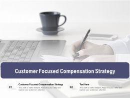 Customer Focused Compensation Strategy Ppt Portfolio Design Inspiration Cpb