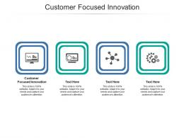 Customer Focused Innovation Ppt Powerpoint Presentation Infographic Template Microsoft Cpb