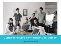 Customer Focused Performance Measurement Powerpoint Presentation Slides