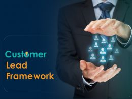 Customer Lead Framework Powerpoint Presentation Slides