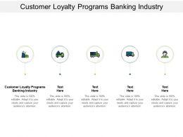 Customer Loyalty Programs Banking Industry Ppt Powerpoint Presentation Portfolio Cpb
