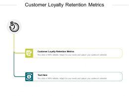 Customer Loyalty Retention Metrics Ppt Powerpoint Presentation Summary Cpb