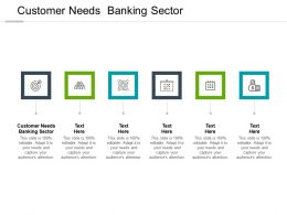 Customer Needs Banking Sector Ppt Powerpoint Presentation Outline Slide Download Cpb