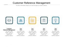 Customer Reference Management Ppt Powerpoint Presentation Styles Deck Cpb