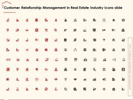 Customer Relationship Management In Real Estate Industry Icons Slide Ppt Powerpoint Presentation File Deck