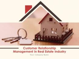 Customer Relationship Management In Real Estate Industry Powerpoint Presentation Slides