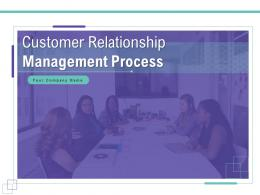 Customer Relationship Management Process Powerpoint Presentation Slides