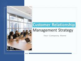 Customer Relationship Management Strategy Powerpoint Presentation Slides
