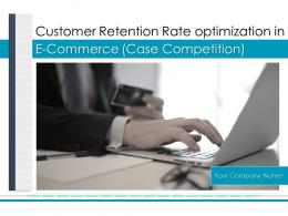 Customer Retention Rate Optimization In E Commerce Case Competition Complete Deck