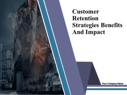 Customer Retention Strategies Benefits And Impact Powerpoint Presentation Slides