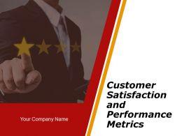 Customer Satisfaction And Performance Metrics Powerpoint Presentation Slides