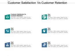 Customer Satisfaction Vs Customer Retention Ppt Powerpoint Presentation Icon Microsoft Cpb