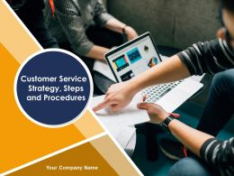 Customer Service Strategy Steps And Procedures Powerpoint Presentation Slides